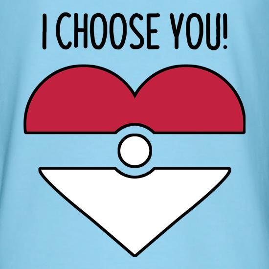 I Choose You! t shirt